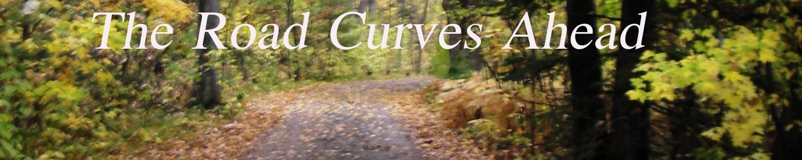 The Road Curves Ahead