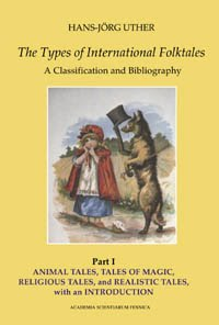 The types of international folktales : a classification and bibliography, based on the system of Antti Aarne and Stith Thompson / by Hans-Jörg Uther.
