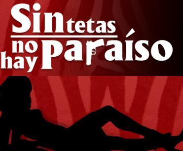http://2.bp.blogspot.com/_6aQdIrs9A5M/SvF4CJm2IwI/AAAAAAAAB8Y/BwmK17rVtmk/s400/sin_tetas_no_hay_paraiso.jpg