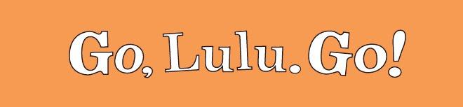 Go, Lulu. Go!
