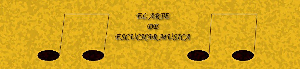 EL ARTE DE ESCUCHAR MUSICA