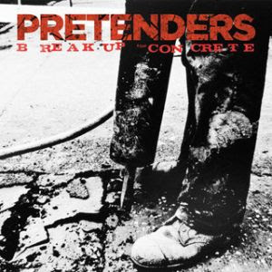 The Pretenders  Break Up The Concrete (2008)