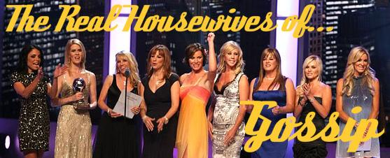 The Real Housewives of... Gossip