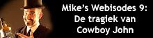 Webisode 09: Cowboy John