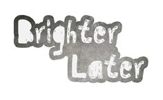 Brighter Later