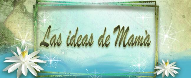LAS IDEAS DE MAMÁ