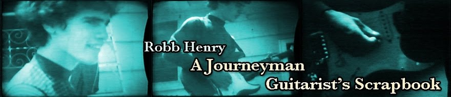 "Robb Henry ""A Journeyman Guitarist&#39;s Scrapbook"""
