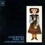 Canciones para mi. 1963. Maria Elena Walsh. Audio