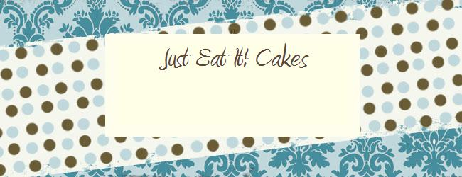 Just Eat It Cakes
