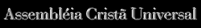 ASSEMBLÉIA CRISTÃ UNIVERSAL