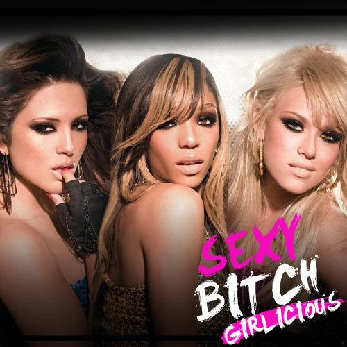 Girlicious sexy bitch