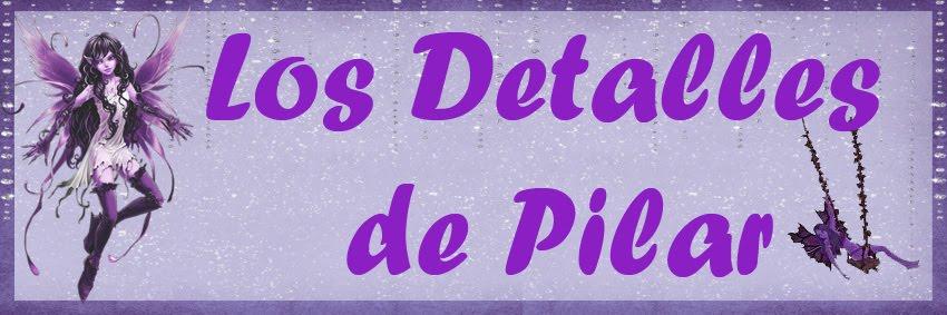 Los Detalles de Pilar
