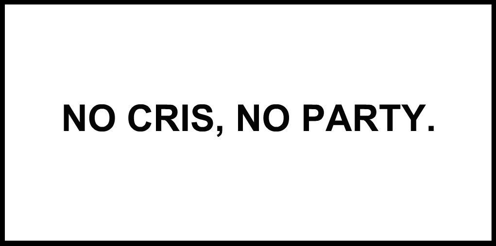 NO CRIS, NO PARTY.