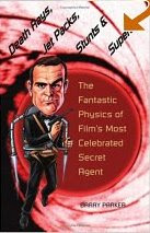 Death Rays, Jet Packs, Stunts, and Supercars: The Fantastic Physics of Film's Most Celebrated Secret Agent