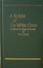 A Knight of The White Cross: A Tale of the Siege of Rhodes, Henty, G. A.; Henty,George A.; Henty,GA