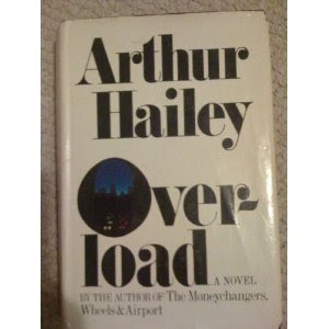 Overload by Arthur Hailey (published in 1978), challenges of power generation, politics, and tradeoff between needs and environment