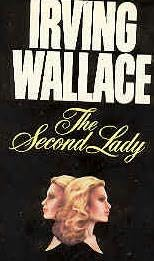 The Second Lady (published in 1981) - Written by Irving Wallace
