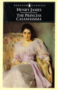 The Princess Casamassima (published in 1886) - A novel by Henry James