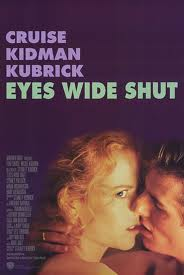 Eyes wide shut (released in 1999) - A drama movie, starring Tom Cruise and Nicole Kidman