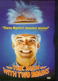 The Man with Two Brains (released in 1983) - A comedy film starring Steve Martin and Kathleen Turner