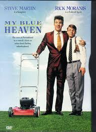 My Blue Heaven (released in 1990) - A comedy starring Steve Martin, Rick Moranis, and Joan Cusack