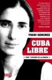 Cuba Libre - Yoani Sánchez