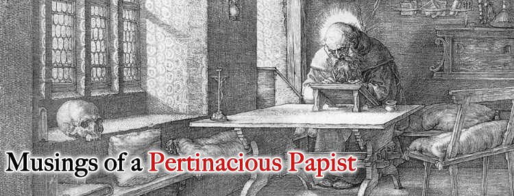 Musings of a Pertinacious Papist