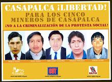 ¡LIBERTAD PARA LOS OBREROS MINEROS DE CASAPALCA!