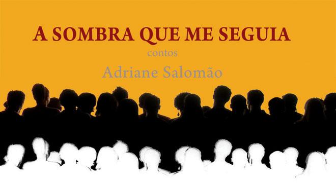 A sombra que me seguia, de Adriane Salomão (Editora 7 Letras)
