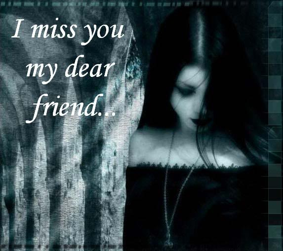 miss you dear. I Miss You My Friend,