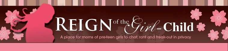Reign of the Girl-Child: Advice and discussion for moms of teen and preteen girls