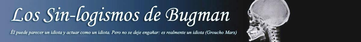 Los Sin-logismos de Bugman