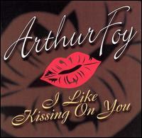 Arthur Foy - I Like Kissing On You