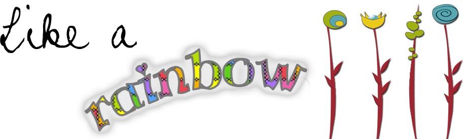 Like a Rainbow ~