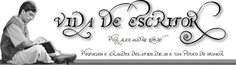 Vida de Escritor - Dicas para escritores de Alexandre Lobão