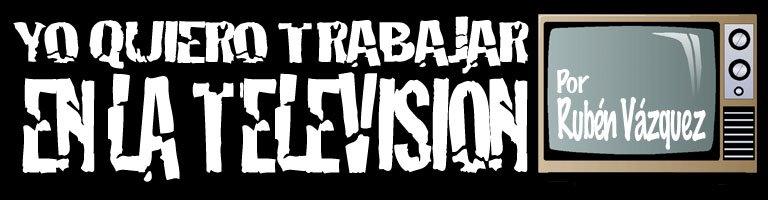 Yo quiero trabajar en la Televisión!