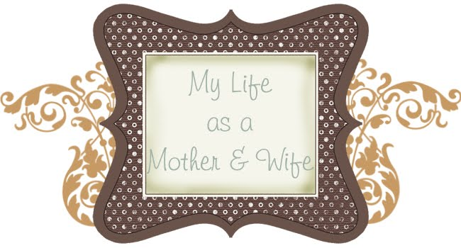 My Life as a Mother & Wife