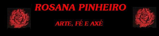 ROSANA PINHEIRO ARTE, FÉ E AXÉ