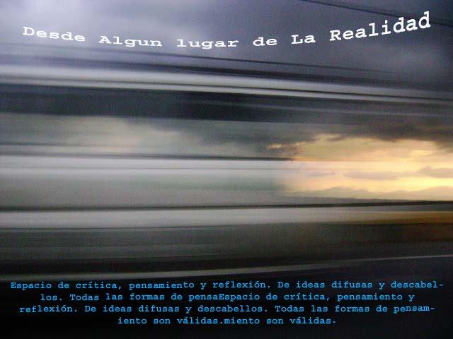 DESDE ALGUN LUGAR DE LA REALIDAD