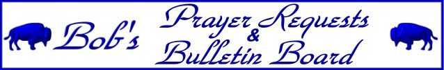 Bob's Prayer Requests & Bulletin Board