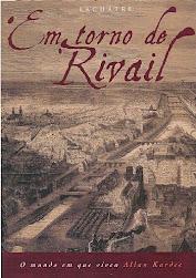 Em torno de Rivail, o mundo em que viveu Allan Kardec