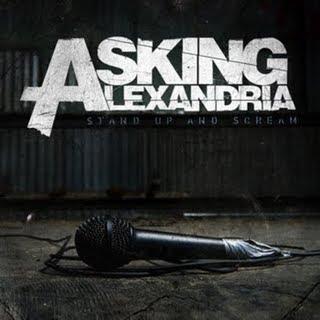 <img:http://2.bp.blogspot.com/_9D85IT7LaBc/S0FwiYh5W3I/AAAAAAAAEK4/hoDsuyeOPE0/s320/00-Asking+Alexandria+-+Stand+Up+And+Scream+(2009).jpg>