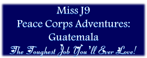 Miss J9 Peace Corps Adventures: Guatemala