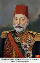 35 Sultan Reşat ( 2 Kasim 1844 Vefati : 3 Temmuz 1918MehmedV
