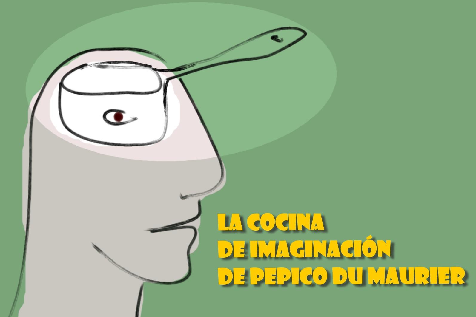 La cocina de imaginación de Pepico du Maurier