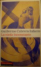 LA NINFA INCONSTANTE, de G. Cabrera Infante, G. Gutenberg, 2008