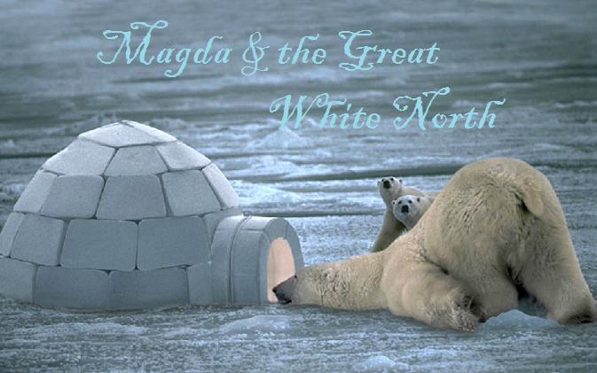 Magda and the Great White North