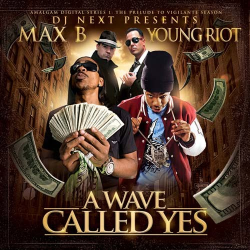 Artist : Max B & Young Riot Album : A Wave Called Yes Genre : Hip-Hop