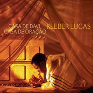 Kleber Lucas – Casa de Davi, Casa de Oração