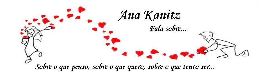 Ana Kanitz       fala sobre...
